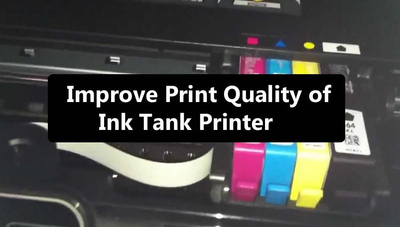 Improve Print Quality of Ink Tank Printer